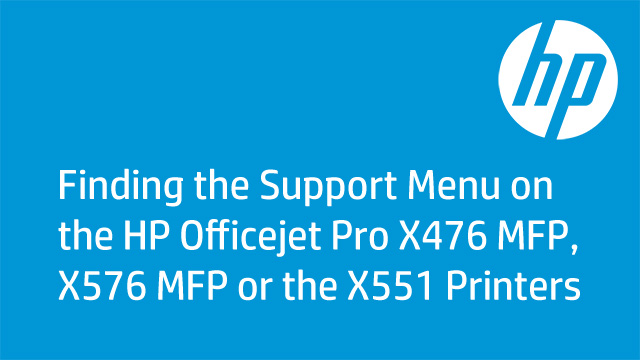 Finding the Support Menu on the HP Officejet Pro X476 MFP, X576 MFP or the X551 Printers