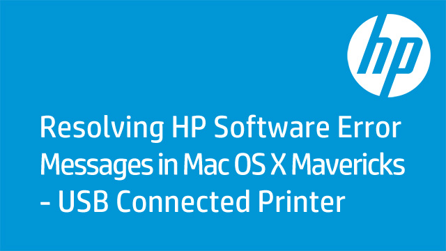 Resolving HP Software Error Messages in Mac OS X Mavericks - USB Connected Printer