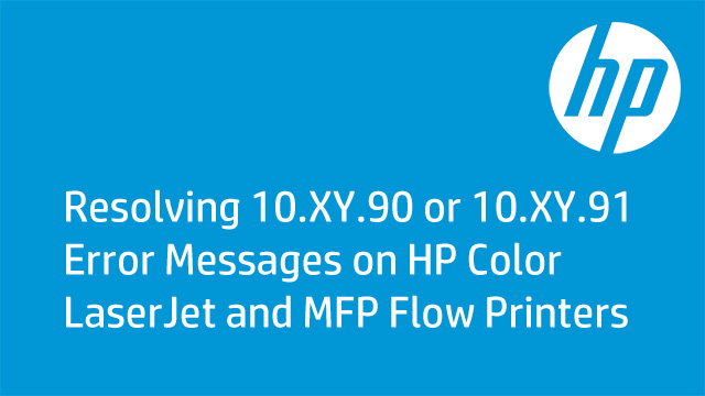 Resolving 10.XY.90 or 10.XY.91 Error Messages on HP Color LaserJet and MFP Flow Printers