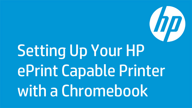Setting Up Your HP ePrint Capable Printer with a Chromebook