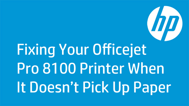 Fixing Your Officejet Pro 8100 Printer When It Doesn't Pick Up Paper