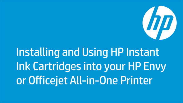 Installing and Using HP Instant Ink Cartridges into your HP Envy or Officejet All-in-One Printe