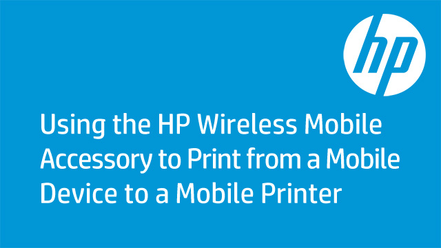 Using the HP Wireless Mobile Accessory to Print from a Mobile Device to a Mobile Printer