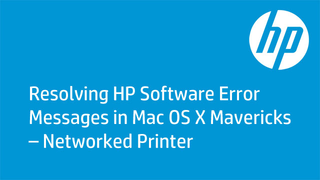 Resolving HP Software Error Messages in Mac OS X Mavericks – Networked Printer