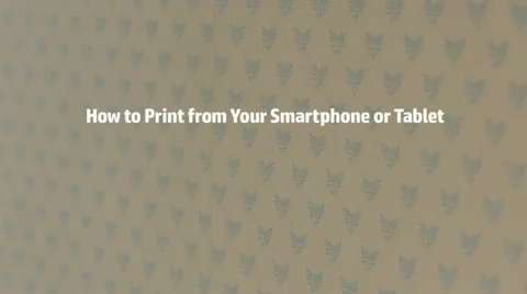 HP's guide to mobile printing while covering your tracks -- A video series on how to mobile print