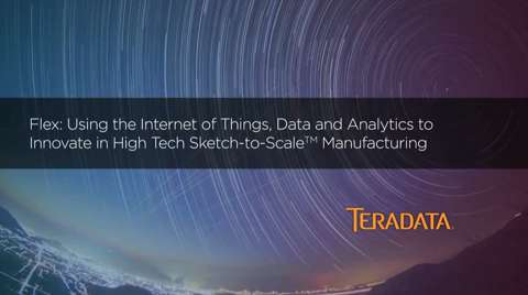 Flex: Using the Internet of Things, Data and Analytics to Innovate in High Tech Sketch to Scale ™ Manufacturing