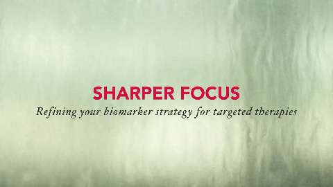 Sharper Oncology Focus: Refining your Biomarker Strategy for Targeted Therapies