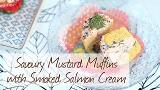 Savoury Mustard Muffins with Smoked Salmon Cream