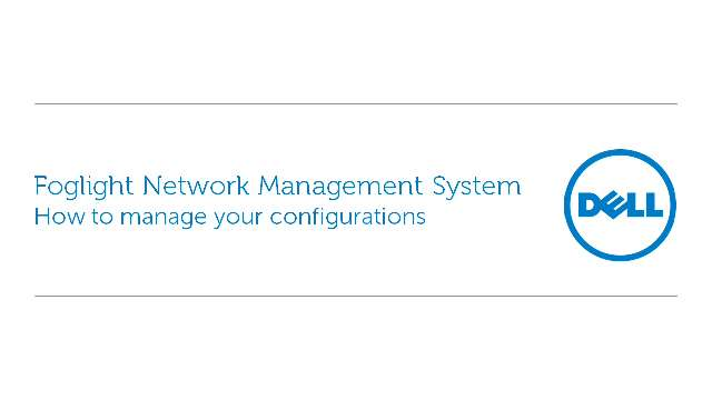 How to manage your configurations in Foglight Network Management System