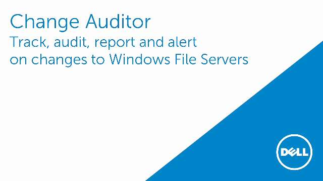 Track, audit, alert and report on changes to Windows File Servers with Change Auditor