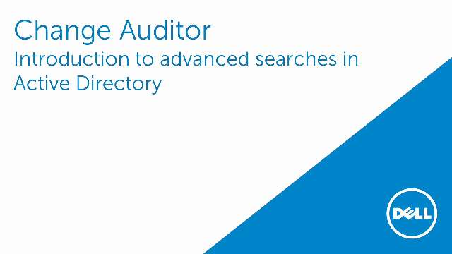 Introduction to advanced searches with Change Auditor for Active Directory