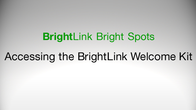 How to Access the BrightLink Welcome Kit