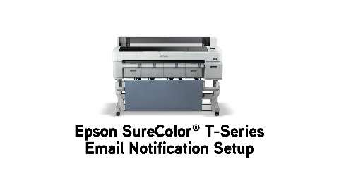 Epson SureColor T-Series Email Notification Setup
